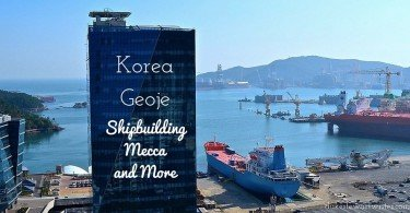 Geoje, Korea - Shipbuilding Mecca and More