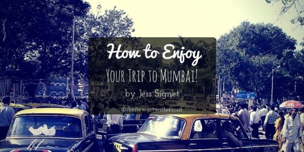 How to Enjoy your Trip to Mumbai! by Jess Signet