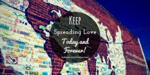 Keep Spreading Love Today and Forever by Duke Stewart