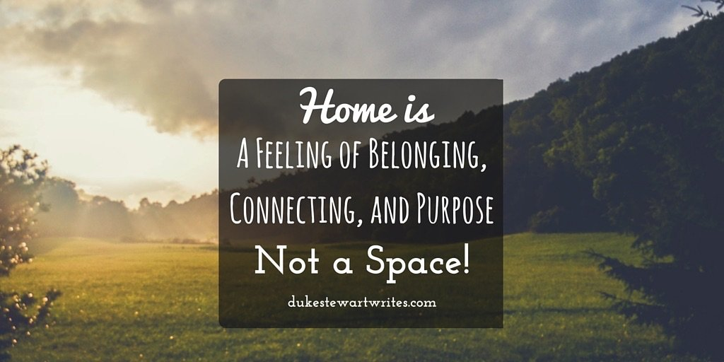 Home is a Feeling of Belonging, Connecting, and Purpose