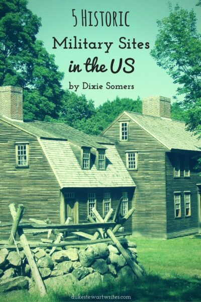 5 Historic Military Sites in the US by Dixie Somers