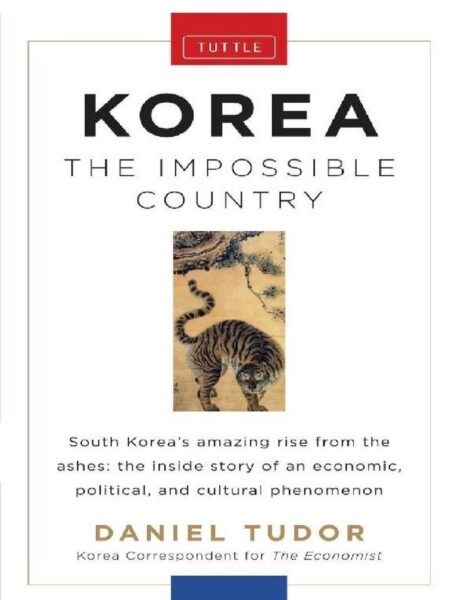 Korea the Impossible Country by Daniel Tudor